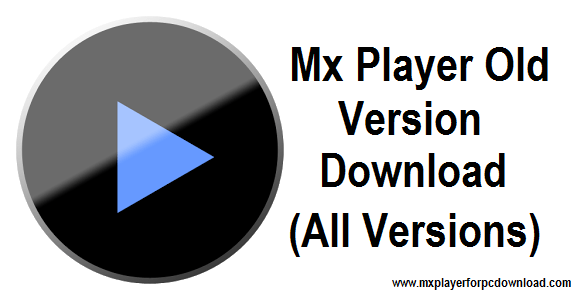 MX Player Apk Old Versions 2010,2015,2014 (All Versions)
